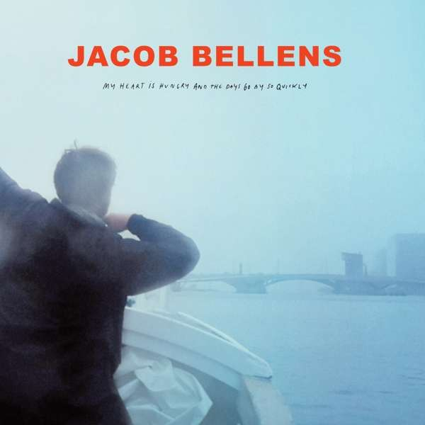 Jacob Bellens : My Heart Is Hungry And The Days Go By Som Quickly